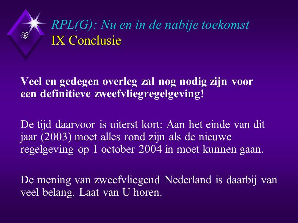 IX Conclusie RPL(G): Nu en in de nabije toekomst IX Conclusie Veel en gedegen overleg zal nog nodig zijn voor een definitieve zweefvliegregelgeving.