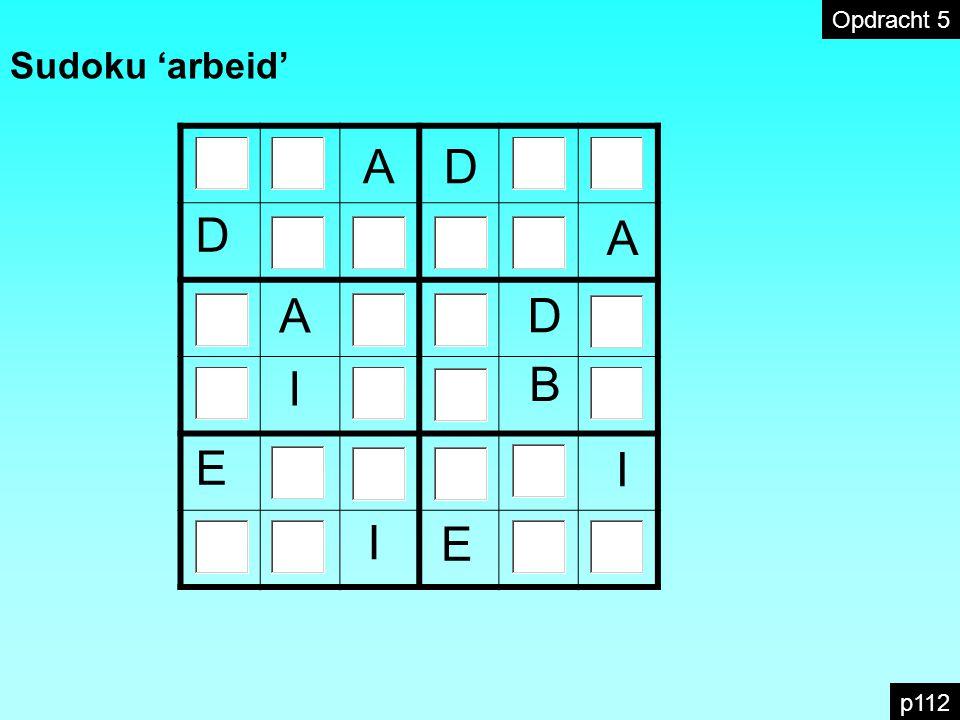 p112 AD D A D A I B E I E I Opdracht 5 Sudoku 'arbeid'