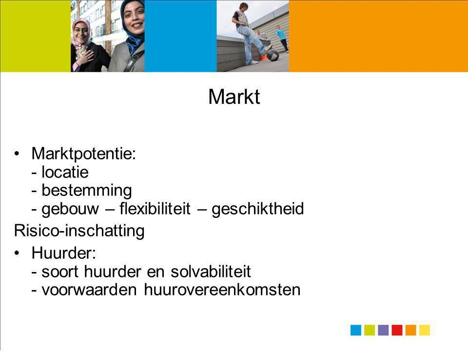 Markt •Marktpotentie: - locatie - bestemming - gebouw – flexibiliteit – geschiktheid Risico-inschatting •Huurder: - soort huurder en solvabiliteit - v