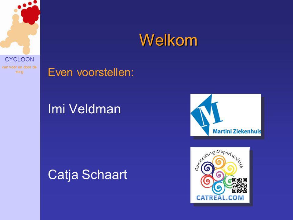 CYCLOON van voor en door de zorg Welkom Even voorstellen: Imi Veldman Catja Schaart