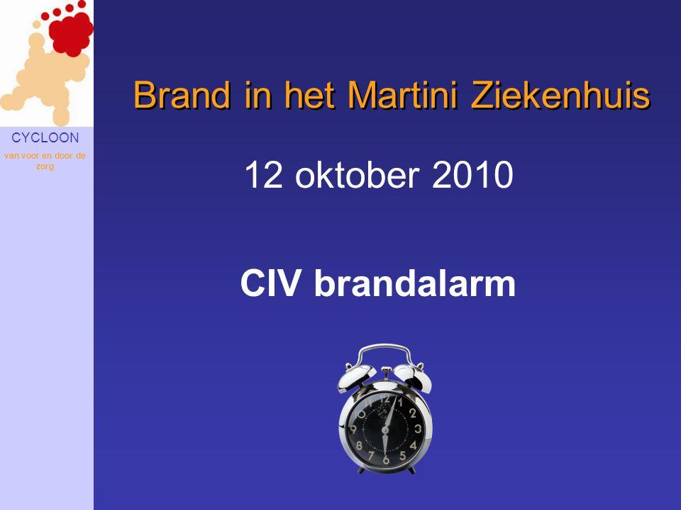 CYCLOON van voor en door de zorg Brand in het Martini Ziekenhuis 12 oktober 2010 CIV brandalarm