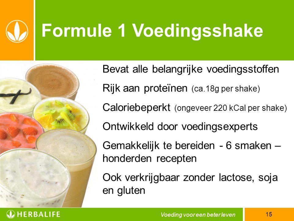 Voeding voor een beter leven 15 Formule 1 Voedingsshake Bevat alle belangrijke voedingsstoffen Rijk aan proteïnen (ca.18g per shake) Caloriebeperkt (o
