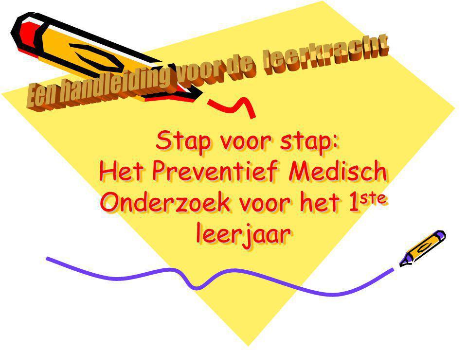 Stap voor stap: Het Preventief Medisch Onderzoek voor het 1 ste leerjaar Stap voor stap: Het Preventief Medisch Onderzoek voor het 1 ste leerjaar