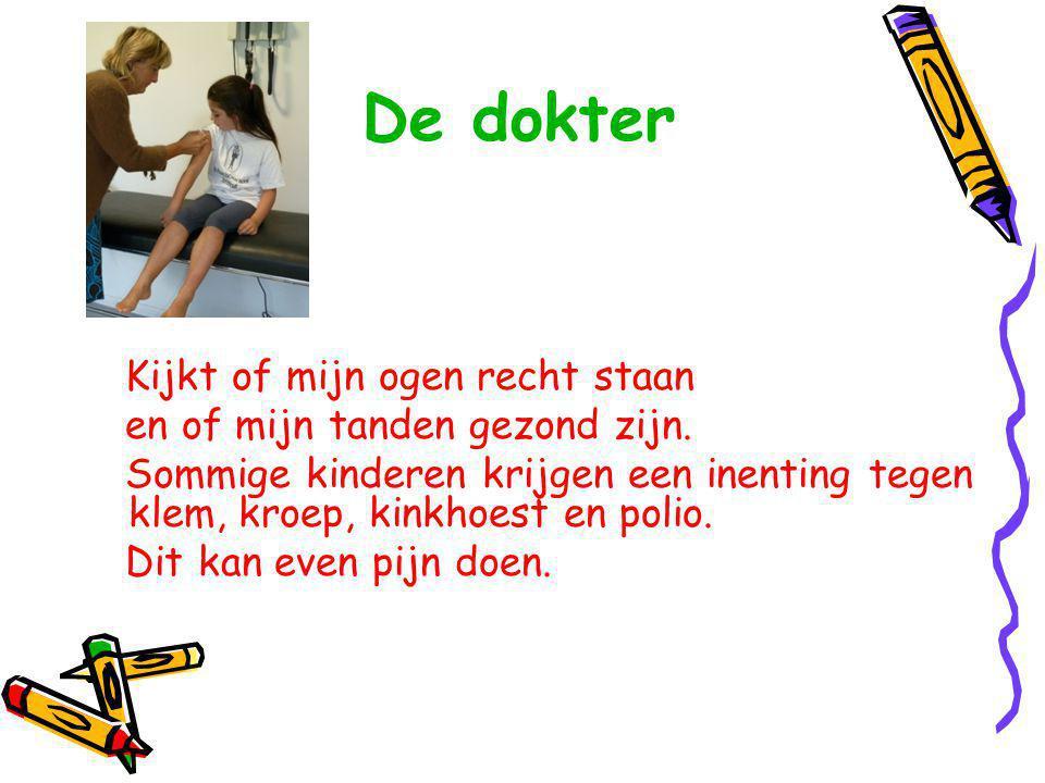 De dokter Kijkt of mijn ogen recht staan en of mijn tanden gezond zijn. Sommige kinderen krijgen een inenting tegen klem, kroep, kinkhoest en polio. D