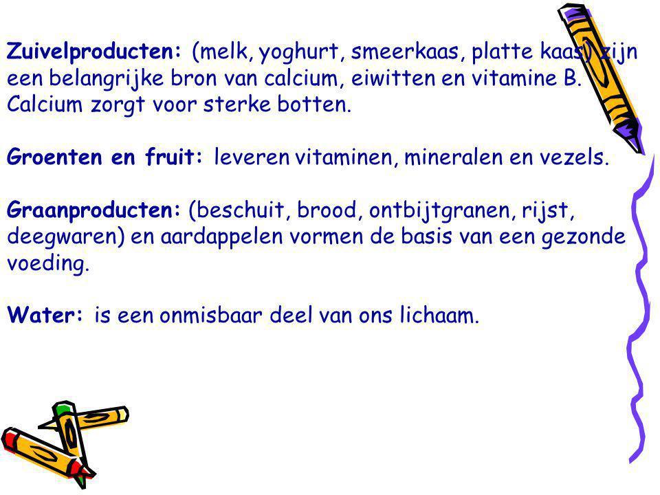 Zuivelproducten: (melk, yoghurt, smeerkaas, platte kaas) zijn een belangrijke bron van calcium, eiwitten en vitamine B. Calcium zorgt voor sterke bott