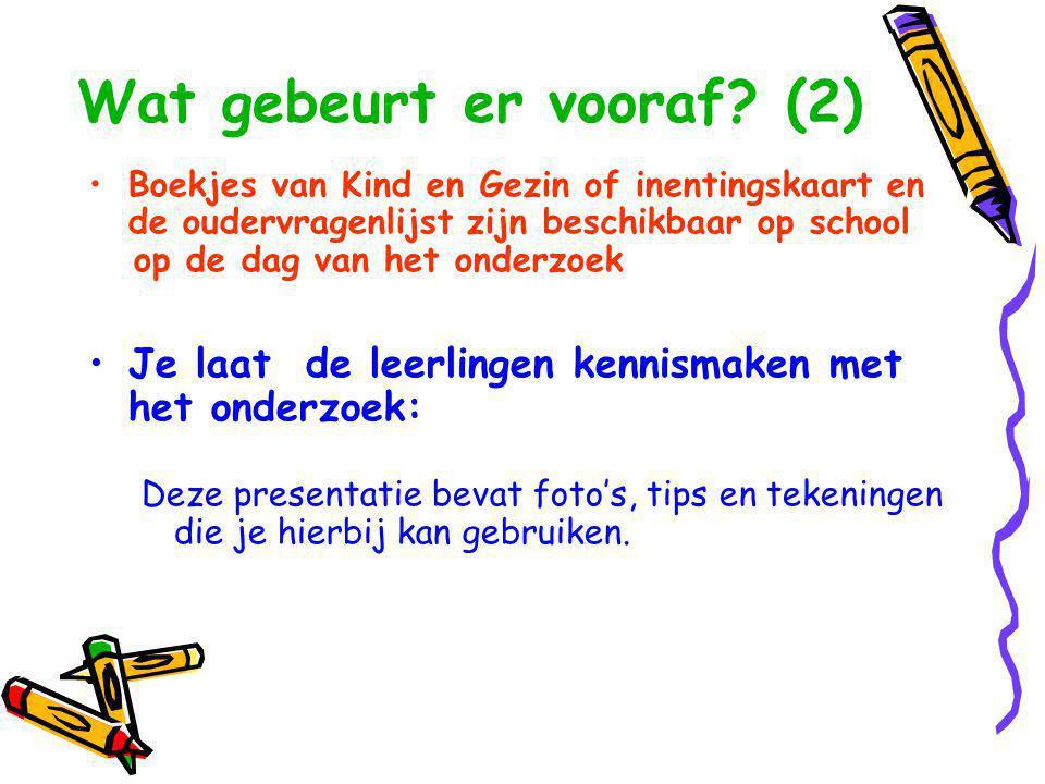 Wat gebeurt er vooraf? (2) •Boekjes van Kind en Gezin of inentingskaart en de oudervragenlijst zijn beschikbaar op school op de dag van het onderzoek