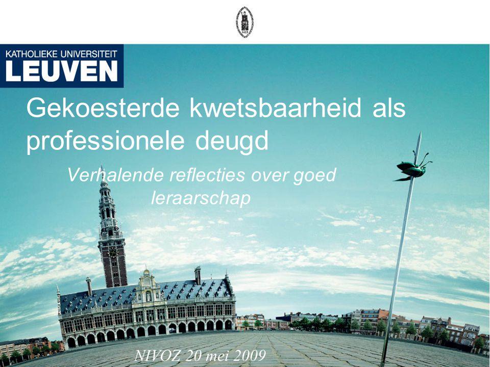 Gekoesterde kwetsbaarheid als professionele deugd Verhalende reflecties over goed leraarschap NIVOZ 20 mei 2009