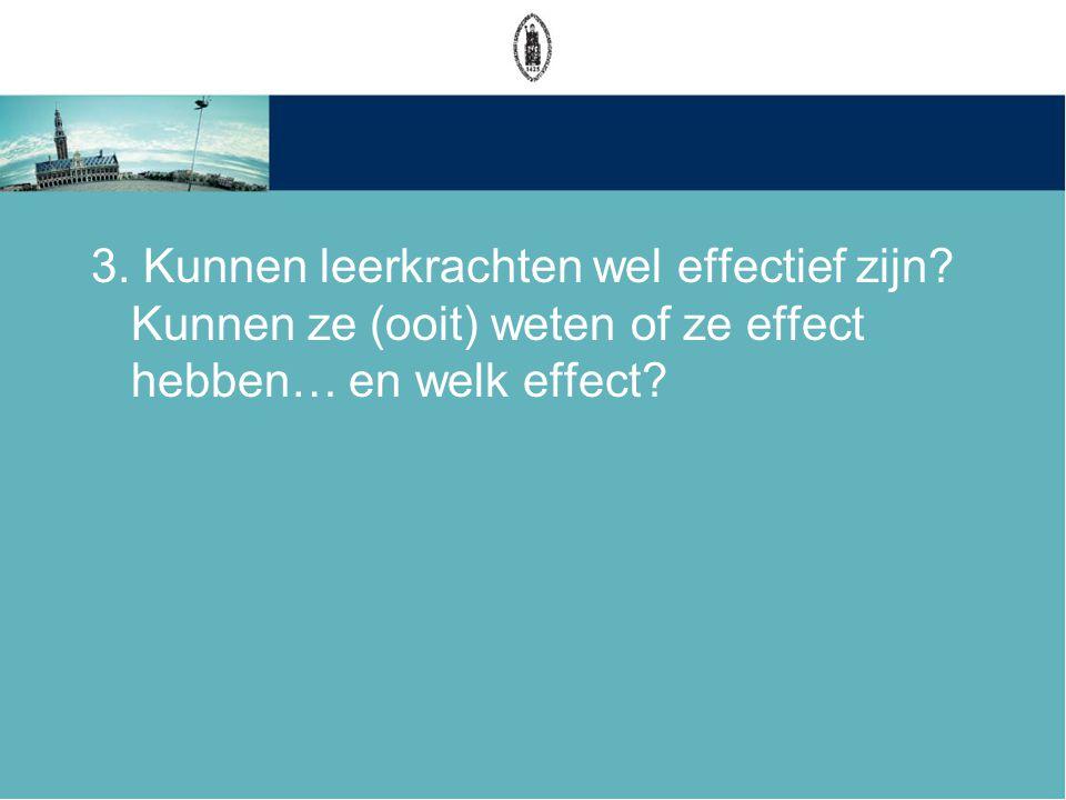 3. Kunnen leerkrachten wel effectief zijn? Kunnen ze (ooit) weten of ze effect hebben… en welk effect?