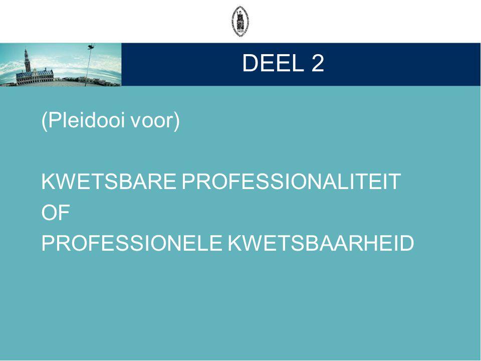 DEEL 2 (Pleidooi voor) KWETSBARE PROFESSIONALITEIT OF PROFESSIONELE KWETSBAARHEID