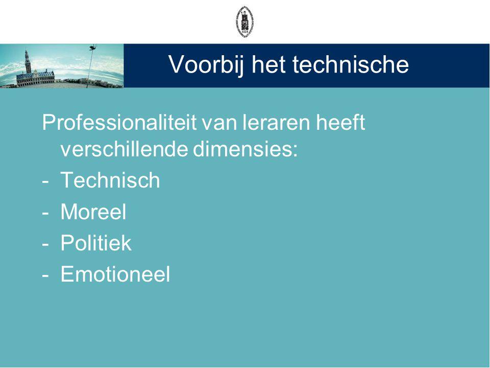 Voorbij het technische Professionaliteit van leraren heeft verschillende dimensies: -Technisch -Moreel -Politiek -Emotioneel