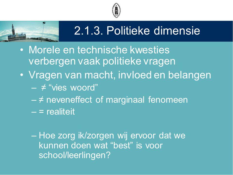 """2.1.3. Politieke dimensie •Morele en technische kwesties verbergen vaak politieke vragen •Vragen van macht, invloed en belangen – ≠ """"vies woord"""" –≠ ne"""