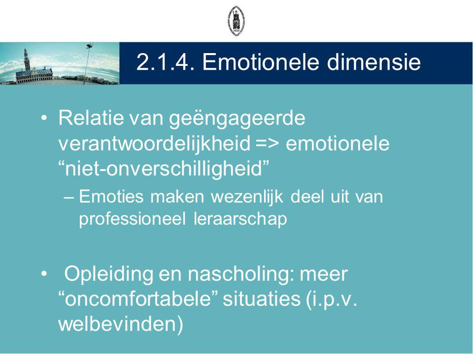 """2.1.4. Emotionele dimensie •Relatie van geëngageerde verantwoordelijkheid => emotionele """"niet-onverschilligheid"""" –Emoties maken wezenlijk deel uit van"""