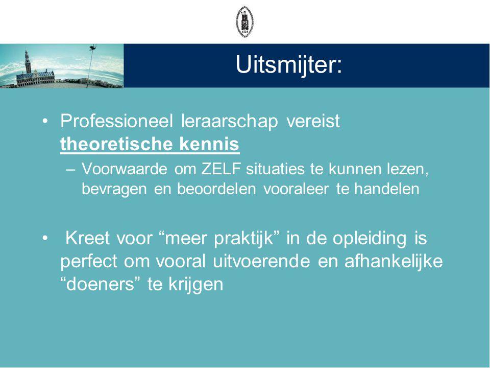 Uitsmijter: •Professioneel leraarschap vereist theoretische kennis –Voorwaarde om ZELF situaties te kunnen lezen, bevragen en beoordelen vooraleer te