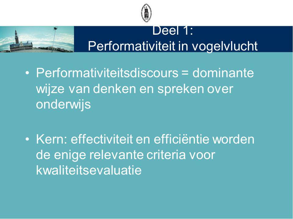 Deel 1: Performativiteit in vogelvlucht •Performativiteitsdiscours = dominante wijze van denken en spreken over onderwijs •Kern: effectiviteit en effi