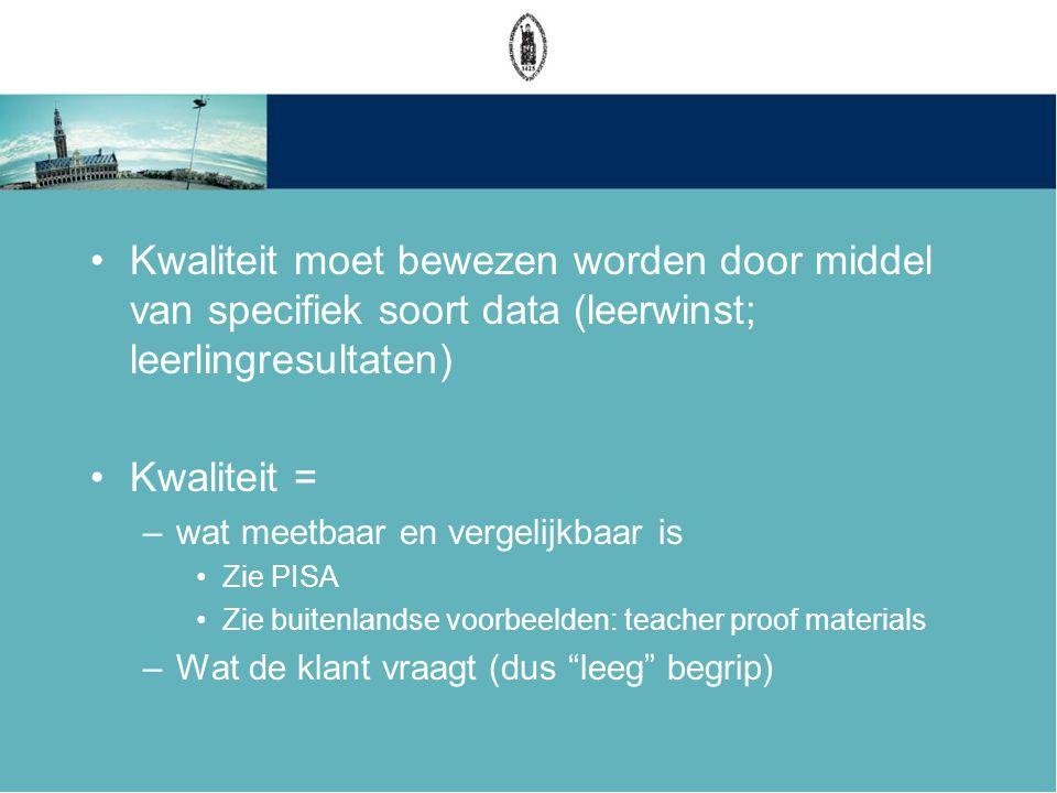 •Kwaliteit moet bewezen worden door middel van specifiek soort data (leerwinst; leerlingresultaten) •Kwaliteit = –wat meetbaar en vergelijkbaar is •Zi