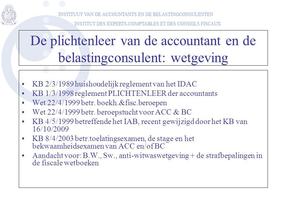 De plichtenleer van de accountant en de belastingconsulent: wetgeving •KB 2/3/1989 huishoudelijk reglement van het IDAC •KB 1/3/1998 reglement PLICHTE