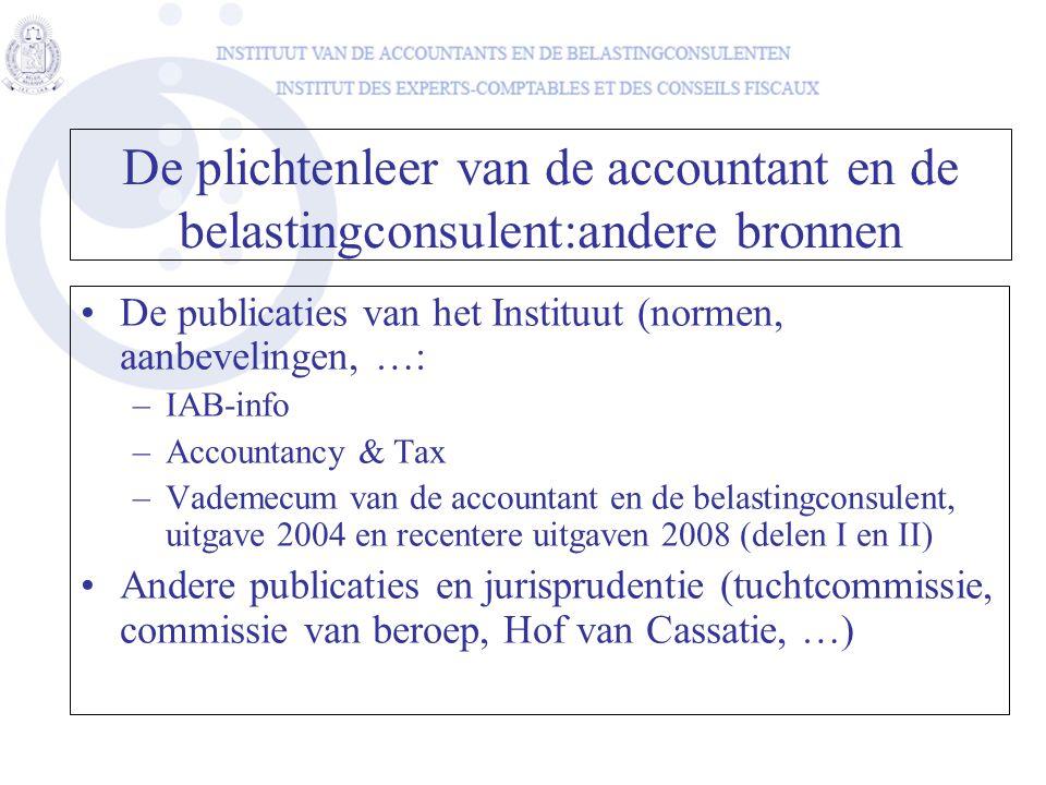 De plichtenleer van de accountant en de belastingconsulent:andere bronnen •De publicaties van het Instituut (normen, aanbevelingen, …: –IAB-info –Acco