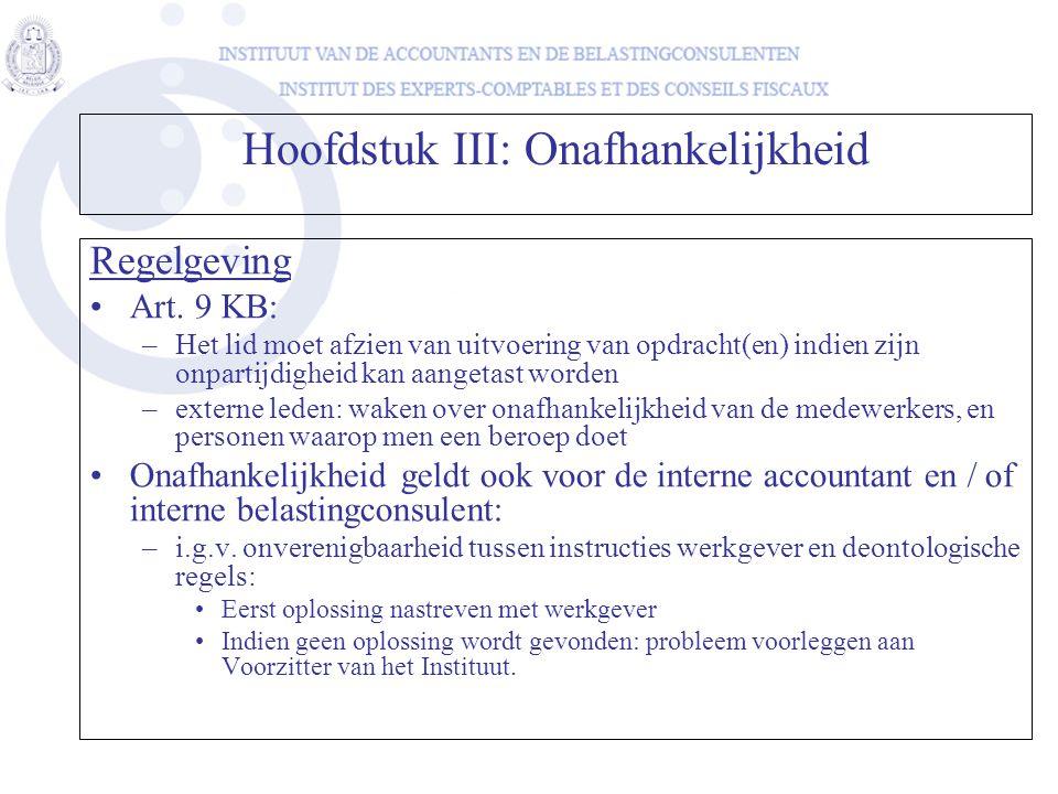 Hoofdstuk III: Onafhankelijkheid Regelgeving •Art. 9 KB: –Het lid moet afzien van uitvoering van opdracht(en) indien zijn onpartijdigheid kan aangetas