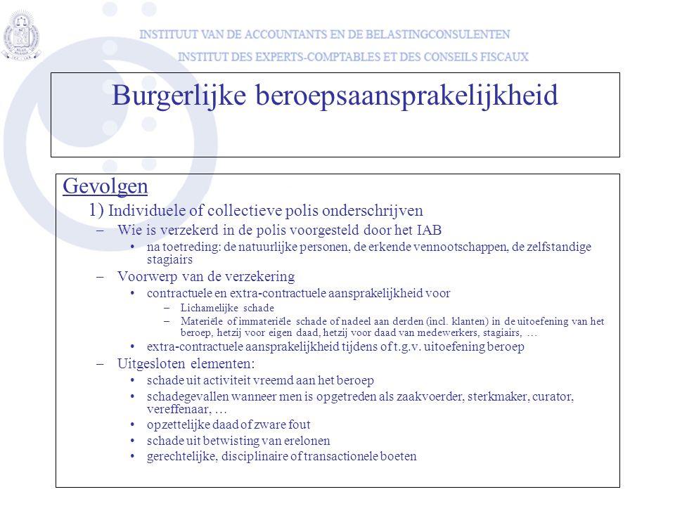 Gevolgen 1) Individuele of collectieve polis onderschrijven –Wie is verzekerd in de polis voorgesteld door het IAB •na toetreding: de natuurlijke pers