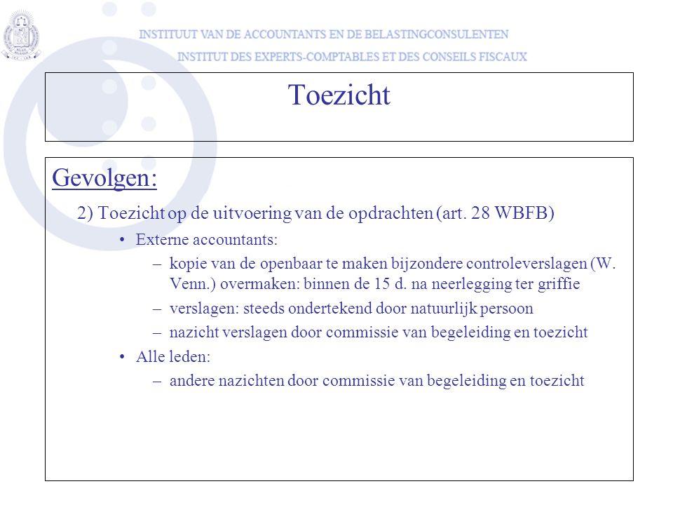 Toezicht Gevolgen: 2) Toezicht op de uitvoering van de opdrachten (art. 28 WBFB) •Externe accountants: –kopie van de openbaar te maken bijzondere cont