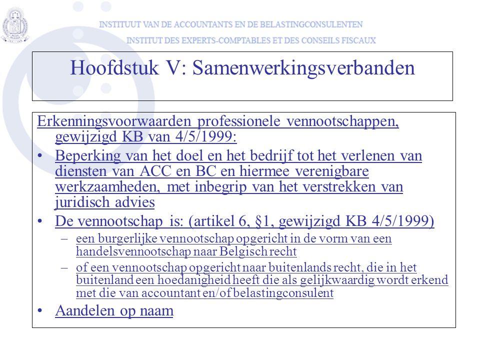 Hoofdstuk V: Samenwerkingsverbanden Erkenningsvoorwaarden professionele vennootschappen, gewijzigd KB van 4/5/1999: •Beperking van het doel en het bed