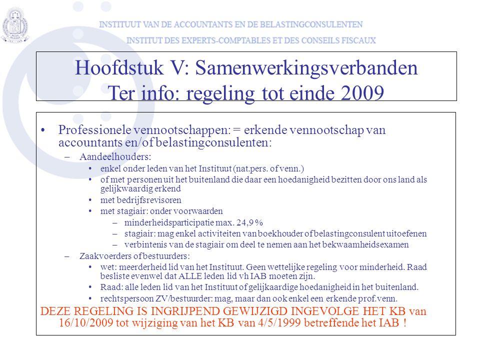 •Professionele vennootschappen: = erkende vennootschap van accountants en/of belastingconsulenten: –Aandeelhouders: •enkel onder leden van het Institu