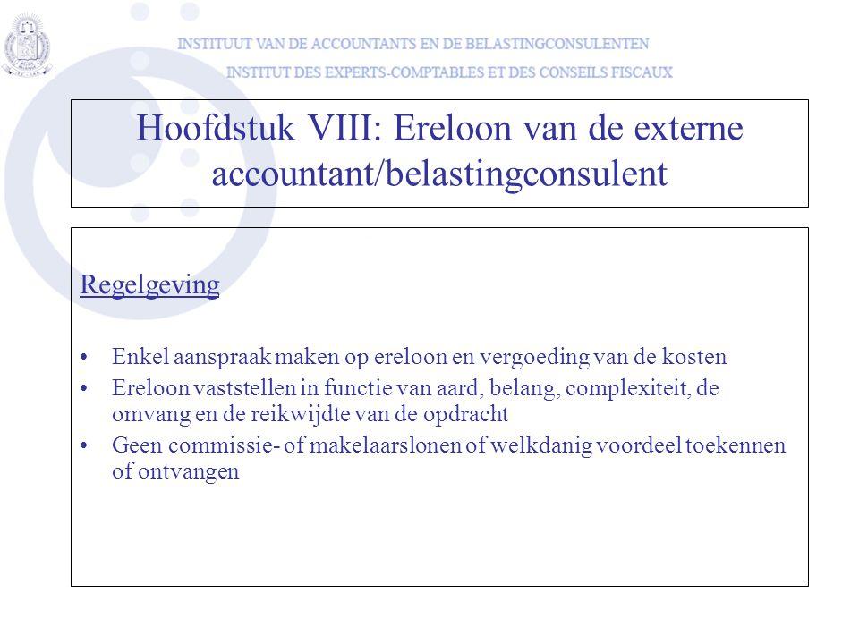 Hoofdstuk VIII: Ereloon van de externe accountant/belastingconsulent Regelgeving •Enkel aanspraak maken op ereloon en vergoeding van de kosten •Ereloo