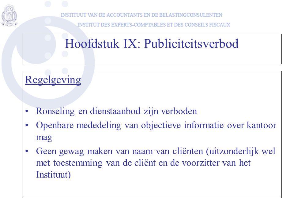 Hoofdstuk IX: Publiciteitsverbod Regelgeving •Ronseling en dienstaanbod zijn verboden •Openbare mededeling van objectieve informatie over kantoor mag