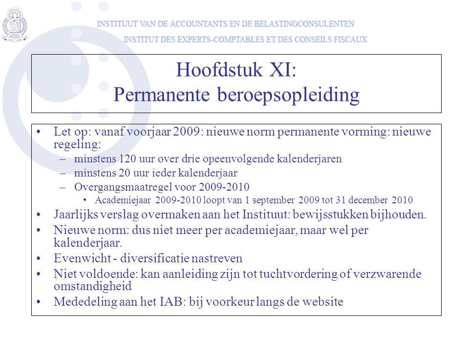 Hoofdstuk XI: Permanente beroepsopleiding •Let op: vanaf voorjaar 2009: nieuwe norm permanente vorming: nieuwe regeling: –minstens 120 uur over drie o