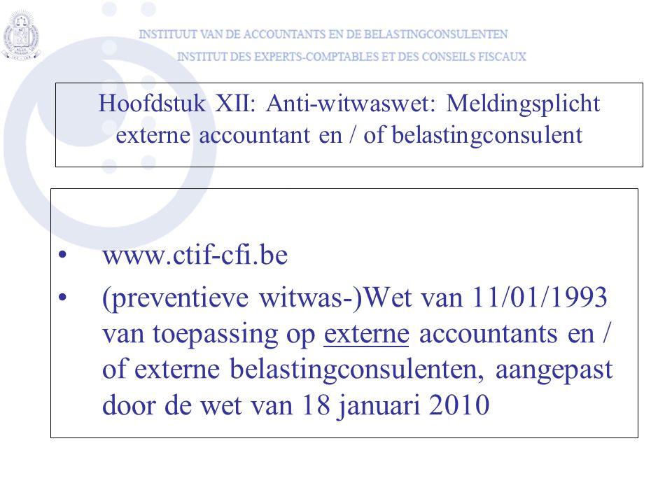 Hoofdstuk XII: Anti-witwaswet: Meldingsplicht externe accountant en / of belastingconsulent •www.ctif-cfi.be •(preventieve witwas-)Wet van 11/01/1993