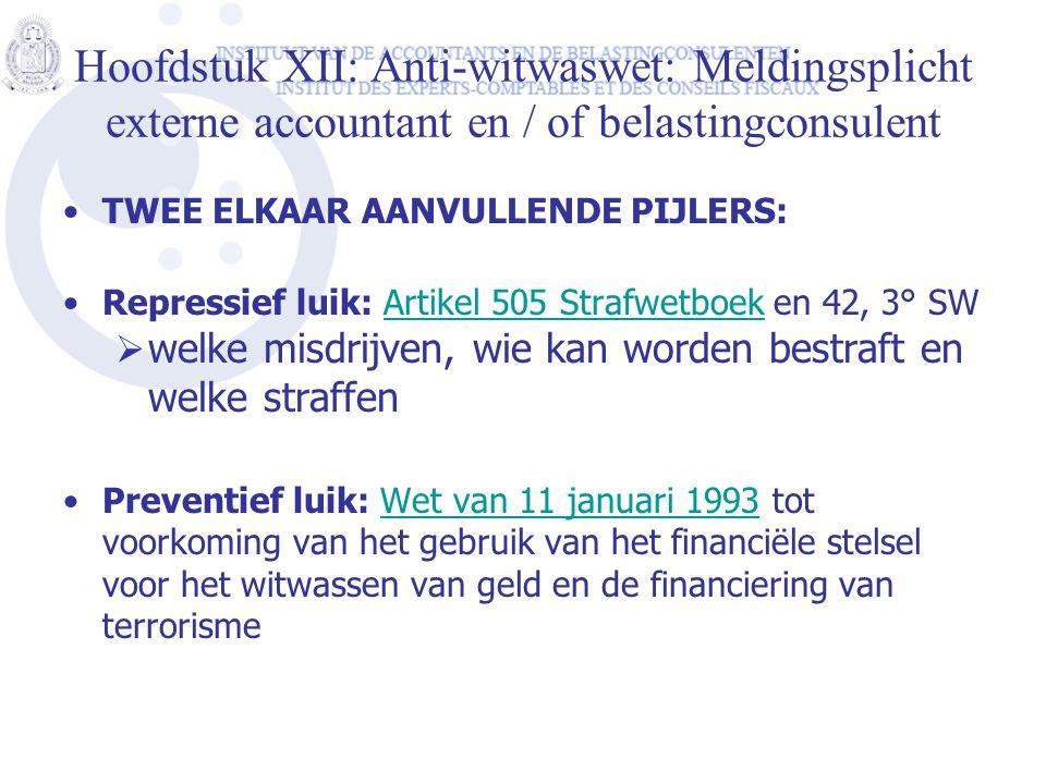 Hoofdstuk XII: Anti-witwaswet: Meldingsplicht externe accountant en / of belastingconsulent •TWEE ELKAAR AANVULLENDE PIJLERS: •Repressief luik: Artike