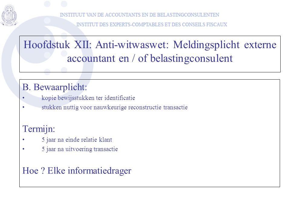 B. Bewaarplicht: •kopie bewijsstukken ter identificatie •stukken nuttig voor nauwkeurige reconstructie transactie Termijn: •5 jaar na einde relatie kl