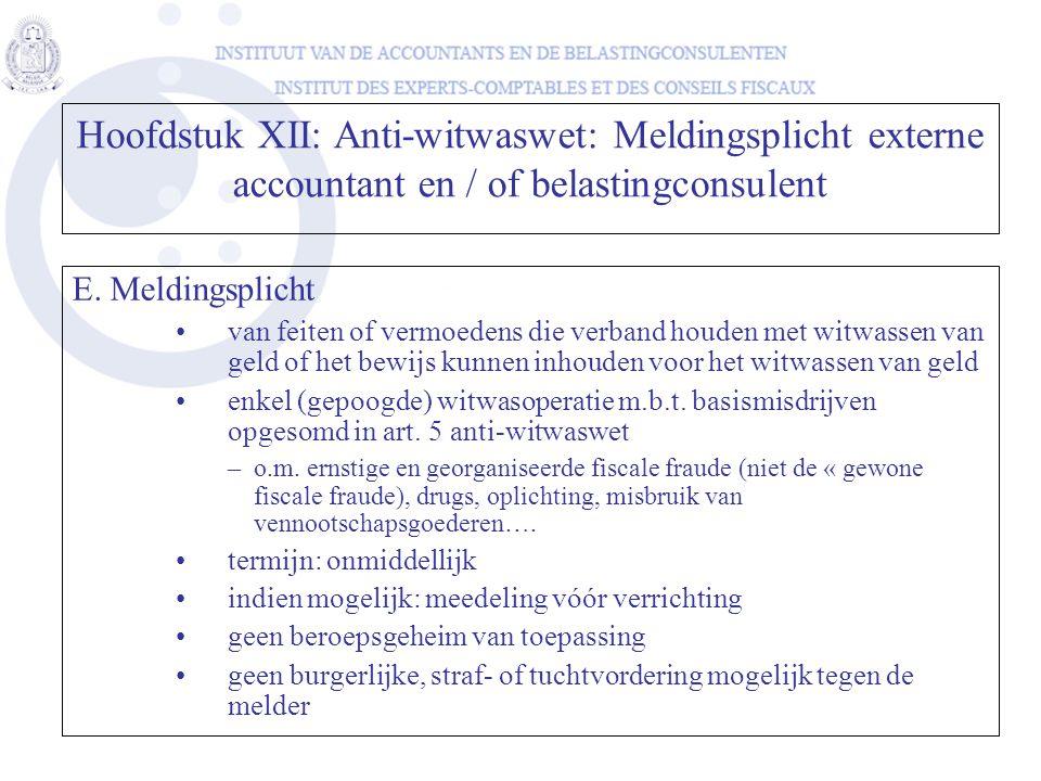 E. Meldingsplicht •van feiten of vermoedens die verband houden met witwassen van geld of het bewijs kunnen inhouden voor het witwassen van geld •enkel