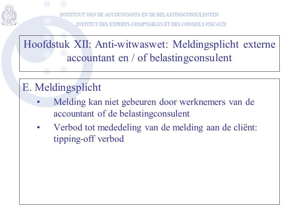 E. Meldingsplicht •Melding kan niet gebeuren door werknemers van de accountant of de belastingconsulent •Verbod tot mededeling van de melding aan de c
