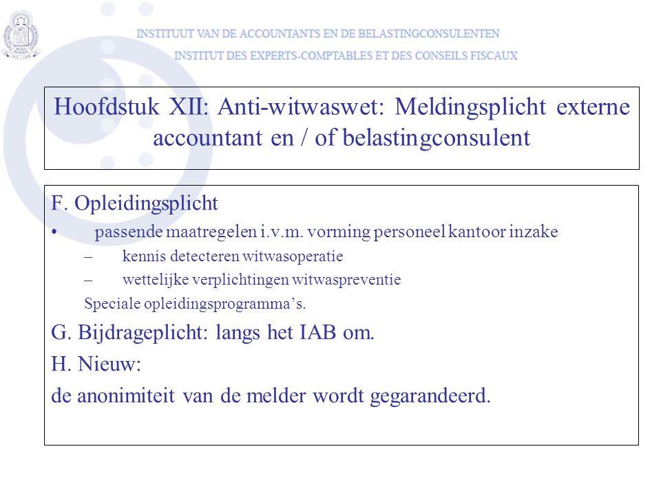 F. Opleidingsplicht •passende maatregelen i.v.m. vorming personeel kantoor inzake –kennis detecteren witwasoperatie –wettelijke verplichtingen witwasp