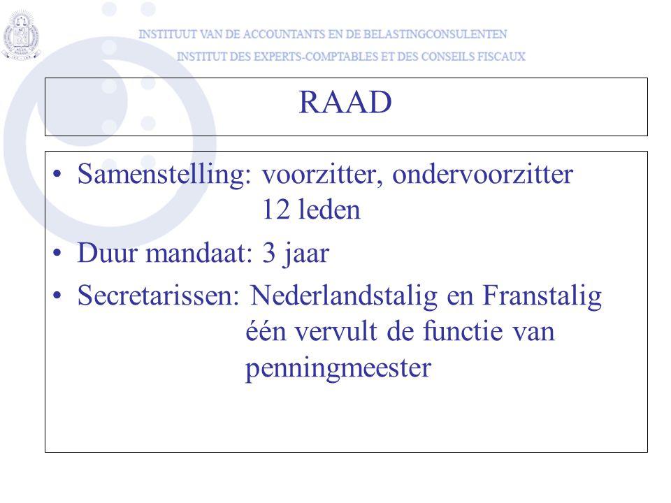 RAAD •Samenstelling: voorzitter, ondervoorzitter 12 leden •Duur mandaat: 3 jaar •Secretarissen: Nederlandstalig en Franstalig één vervult de functie v