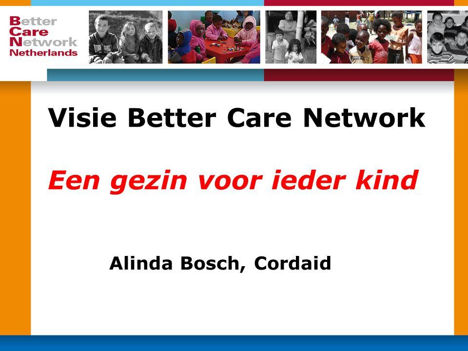 Visie Better Care Network Een gezin voor ieder kind Alinda Bosch, Cordaid
