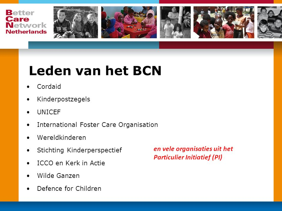 Leden van het BCN •Cordaid •Kinderpostzegels •UNICEF •International Foster Care Organisation •Wereldkinderen •Stichting Kinderperspectief •ICCO en Ker