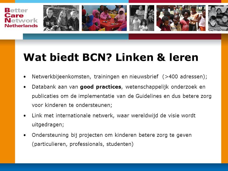 Wat biedt BCN? Linken & leren •Netwerkbijeenkomsten, trainingen en nieuwsbrief (>400 adressen); •Databank aan van good practices, wetenschappelijk ond