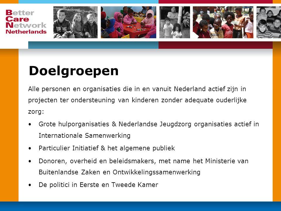 Doelgroepen Alle personen en organisaties die in en vanuit Nederland actief zijn in projecten ter ondersteuning van kinderen zonder adequate ouderlijk