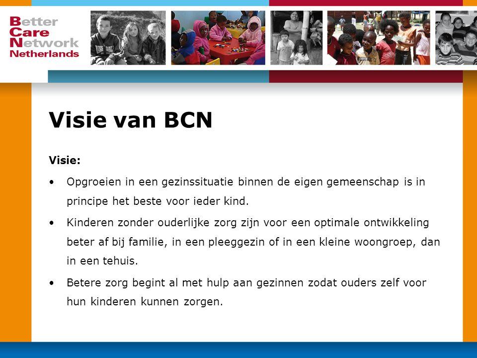Toelichting op de visie BCN beleid is gebaseerd op: 1.Het VN Verdrag voor de Rechten van het Kind (1990) 2.UN Guidelines for the Alternative Care for Children, verwelkomd in the Algemene Vergadering van de VN in november 2009  versterken van de uitvoering van VN verdrag 3.Stockholm Declaratie van 2003 4.Quality4Care (2008): Europese kwaliteitsstandaarden door NGOs ontwikkeld en landenspecifieke implementatieversies