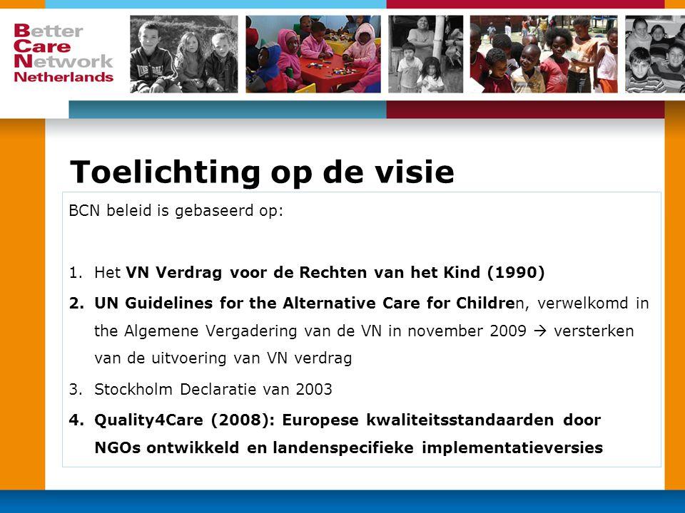 Toelichting op de visie BCN beleid is gebaseerd op: 1.Het VN Verdrag voor de Rechten van het Kind (1990) 2.UN Guidelines for the Alternative Care for