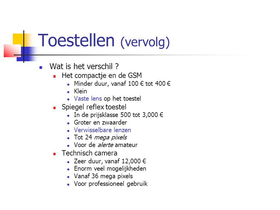 Toestellen (vervolg)  Wat is het verschil ?  Het compactje en de GSM  Minder duur, vanaf 100 € tot 400 €  Klein  Vaste lens op het toestel  Spie