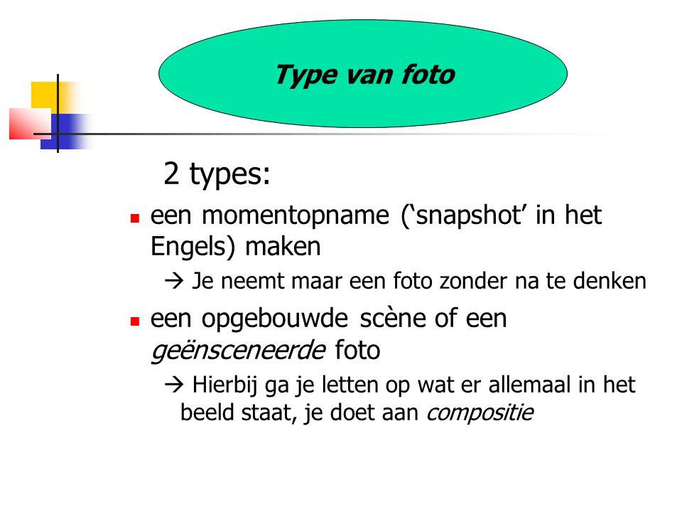 2 types:  een momentopname ('snapshot' in het Engels) maken  Je neemt maar een foto zonder na te denken  een opgebouwde scène of een geënsceneerde