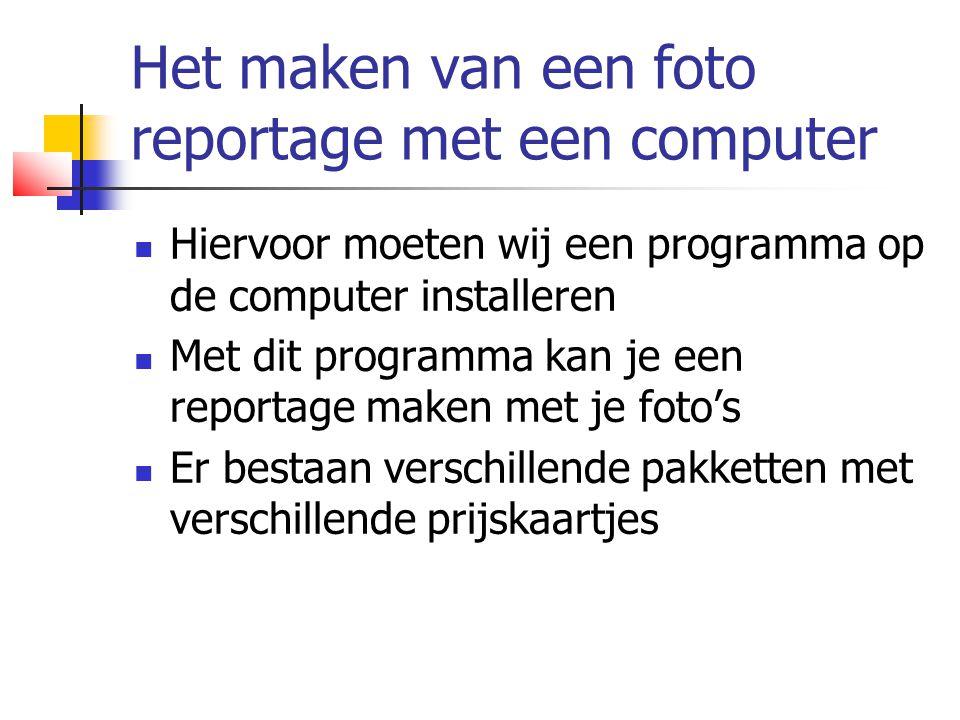 Het maken van een foto reportage met een computer  Hiervoor moeten wij een programma op de computer installeren  Met dit programma kan je een reportage maken met je foto's  Er bestaan verschillende pakketten met verschillende prijskaartjes