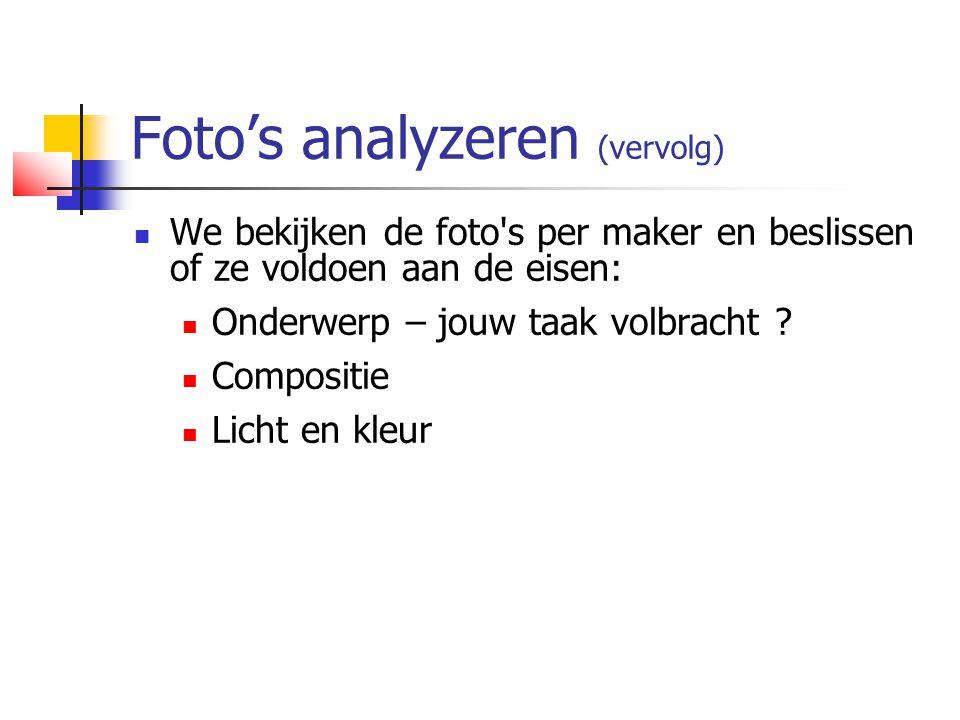 Foto's analyzeren (vervolg)  We bekijken de foto's per maker en beslissen of ze voldoen aan de eisen:  Onderwerp – jouw taak volbracht ?  Compositi