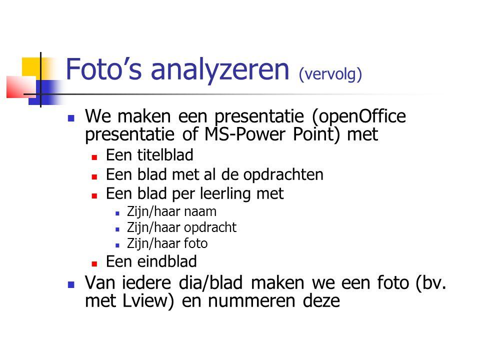 Foto's analyzeren (vervolg)  We maken een presentatie (openOffice presentatie of MS-Power Point) met  Een titelblad  Een blad met al de opdrachten