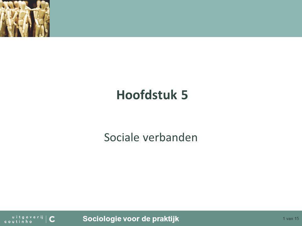 Sociologie voor de praktijk 2 van 15 Sociale verbanden: groeperingen Mensen kunnen niet zonder andere mensen… Groeperingen • Groep –Regelmatig, veelvuldig, intensief interactie –Gezamenlijke waarden en normen