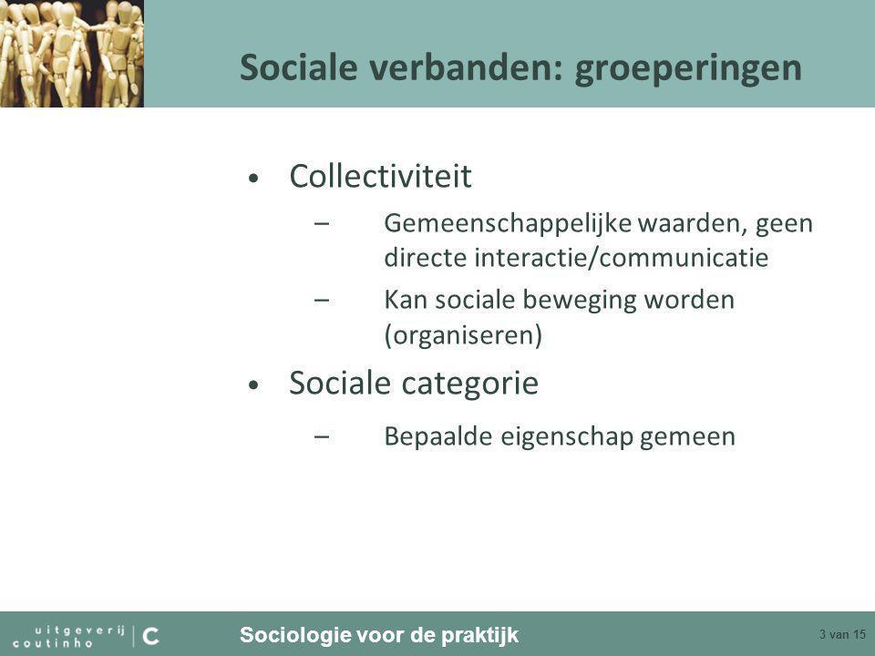 Sociologie voor de praktijk 4 van 15 Sociale verbanden: kenmerken Groepskenmerken (1) • Interactie en communicatie • Gemeenschappelijke waarden en normen • Wij – zij, in- en out-groepering, gevestigden en buitenstaanders