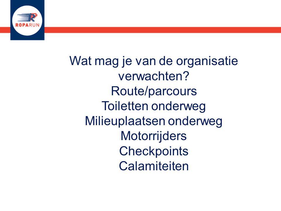 Wat mag je van de organisatie verwachten? Route/parcours Toiletten onderweg Milieuplaatsen onderweg Motorrijders Checkpoints Calamiteiten